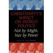 Christianity's Impact on World Politics by Kurt W. Jefferson