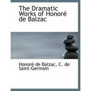 The Dramatic Works of Honor de Balzac by Honore de Balzac