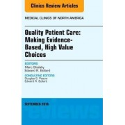 Quality Patient Care: Making Evidence-Based, High Value Choices, an Issue of Medical Clinics of North America by Marc Shalaby
