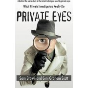Private Eyes What Private Investigators Really Do by Sam Brown