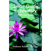 The Smart Guide to Infertility by Robert Harrison