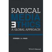 Radical Media Ethics by Stephen J. a. Ward