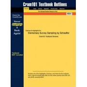 Studyguide for Elementary Survey Sampling by Scheaffer, ISBN 9780534243425 by And Mendenhall III and Ott Scheaffer and Mendenhall III and Ott