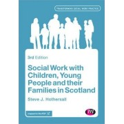 Social Work with Children, Young People and Their Families in Scotland by Steve J. Hothersall
