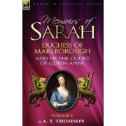 Memoirs of Sarah Duchess of Marlborough, and of the Court of Queen Anne by A T Thomson