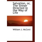 Salvation, Or, the Sinner Directed in the Way of Life by William J McCord
