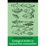 Ecological Studies in Tropical Fish Communities by R. H. Lowe-McConnell