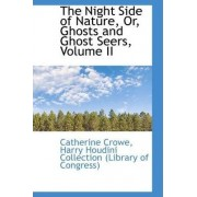 The Night Side of Nature, Or, Ghosts and Ghost Seers, Volume II by Harry Houdini Collection (Libra Crowe