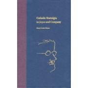 Catholic Nostalgia in Joyce and Company by Mary Lowe-Evans