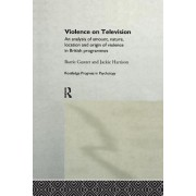 Violence on Television: An Analysis of Amount, Nature, Location and Origin of Violence in British Programmes