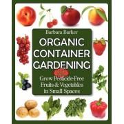Organic Container Gardening by Barbara Barker