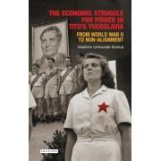 The Economic Struggle for Power in Tito S Yugoslavia: From World War II to Non-Alignment