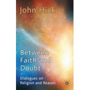 Between Faith and Doubt by John Harwood Hick