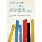 History of the French Revolution from 1789 to 1814 by Francois Auguste Marie Alexis Mignet