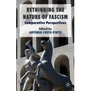 Rethinking the Nature of Fascism by Antonio Costa Pinto