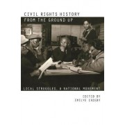 Civil Rights History from the Ground Up by Emilye Crosby