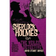 The Further Adventures of Sherlock Holmes: Veiled Detective by David Stuart Davies