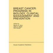 Breast Cancer: Progress in Biology, Clinical Management and Prevention by Marvin A. Rich