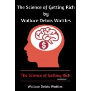 The Science of Getting Rich by Wallace Delois Wattles by Wallace Delois Wattles