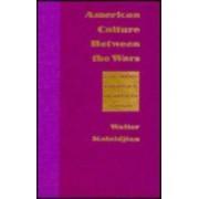 American Culture Between the Wars by Walter Kalaidjian