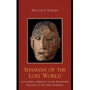 Shamans of the Lost World by William F. Romain