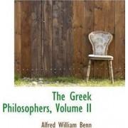 The Greek Philosophers, Volume II by Alfred William Benn