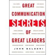Great Communication Secrets of Great Leaders by John Baldoni