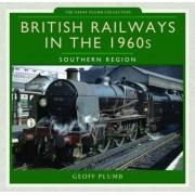 British Railways in the 1960s: Southern Region by Geoff M. Plumb