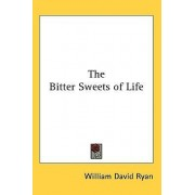 The Bitter Sweets of Life by William David Ryan