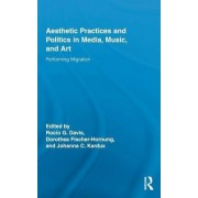 Aesthetic Practices and Politics in Media, Music, and Art by Rocio G. Davis