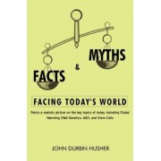 Facts & Myths Facing Today's World by John Durbin Husher