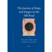 The Journey of Maps and Images on the Silk Road by Philippe Foret