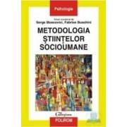 Metodologia stiintelor socioumane - Serge Moscovici Fabrice Buschini