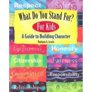 What Do You Stand For?: For Kids by Barbara A. Lewis