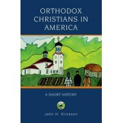 Orthodox Christians in America by John H. Erickson