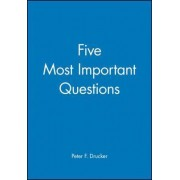 The Five Most Important Questions You Will Ever Ask About Your Nonprofit Organization by Peter F. Drucker
