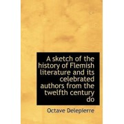 A Sketch of the History of Flemish Literature and Its Celebrated Authors from the Twelfth Century Do by Octave Delepierre