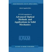 IUTAM Symposium on Advanced Optical Methods and Applications in Solid Mechanics: Proceedings of the IUTAM Symposium Held in Futuroscope, Poitiers, France, August 31-September 4, 1998 by Alexis Lagarde
