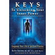 Keys to Unlocking Your Inner Power by Kelly M Larsen
