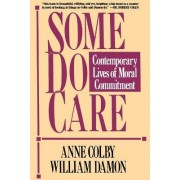Some Do Care: Contemporary Lives of Moral Commitment by Anne Colby