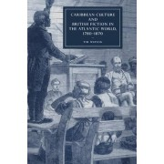 Caribbean Culture and British Fiction in the Atlantic World, 1780 -1870 by Tim Watson