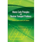 Monte Carlo Principles and Neutron Transport Problems by Jerome Spanier