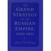 The Grand Strategy of the Russian Empire, 1650-1831 by John P. Ledonne
