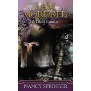 I am Mordred by Nancy Springer
