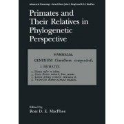 Primates and Their Relatives in Phylogenetic Perspective by R.D.E. MacPhee