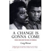 A Change is Gonna Come: Music, Race and the Soul of America by Craig Hansen Werner