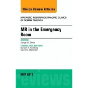 Mr in the Emergency Room, an Issue of Magnetic Resonance Imaging Clinics of North America by Jorge A. Soto