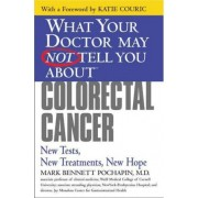 What Your Doctor May Not Tell You About Colorectal Cancer by Mark Bennett Pochapin