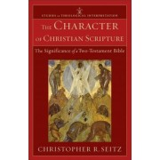 The Character of Christian Scripture by Christopher R Seitz