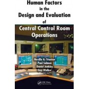 Human Factors in the Design and Evaluation of Central Control Room Operations by Professor Neville A. Stanton